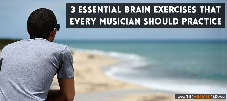 3 Brain Exercises Every Musician Should Practice Away From Your